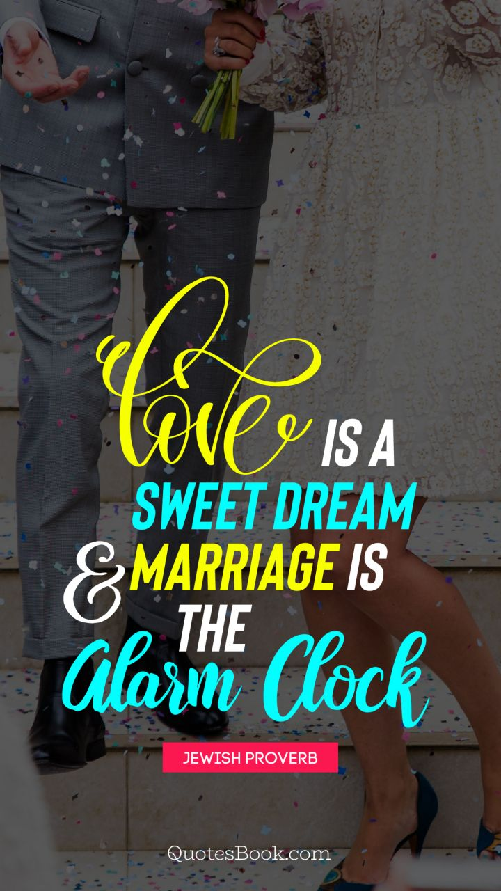 Love Is A Sweet Dream And Marriage Is The Alarm Clock Quote By