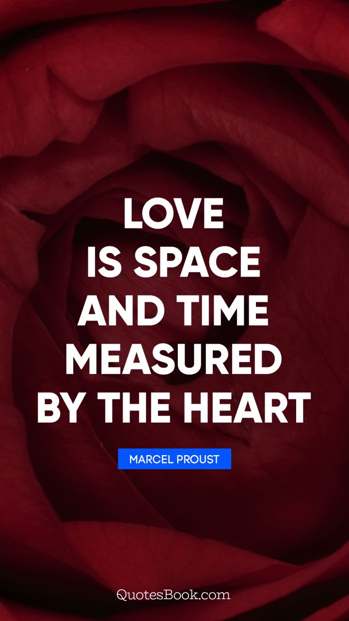Love is space and time measured by the heart. - Quote by Marcel Proust