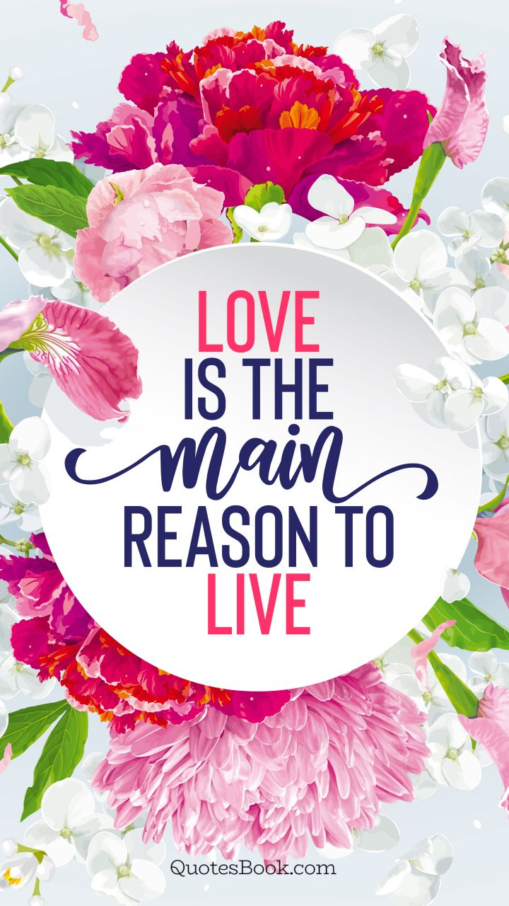 Love is the main reason to live
