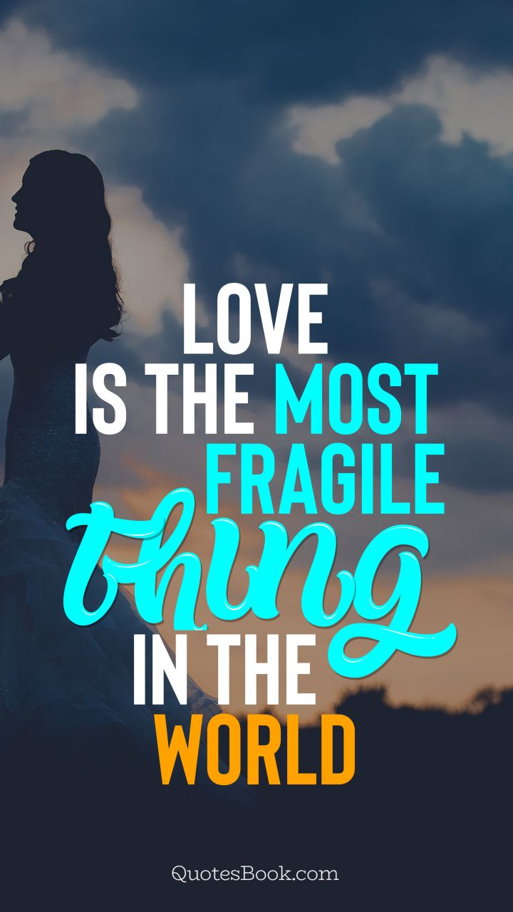 Love is the most fragile thing in the world. - Quote by QuotesBook