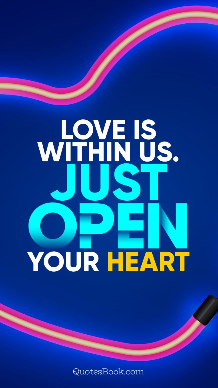 Love Is Within Us Just Open Your Heart Quote By Quotesbook