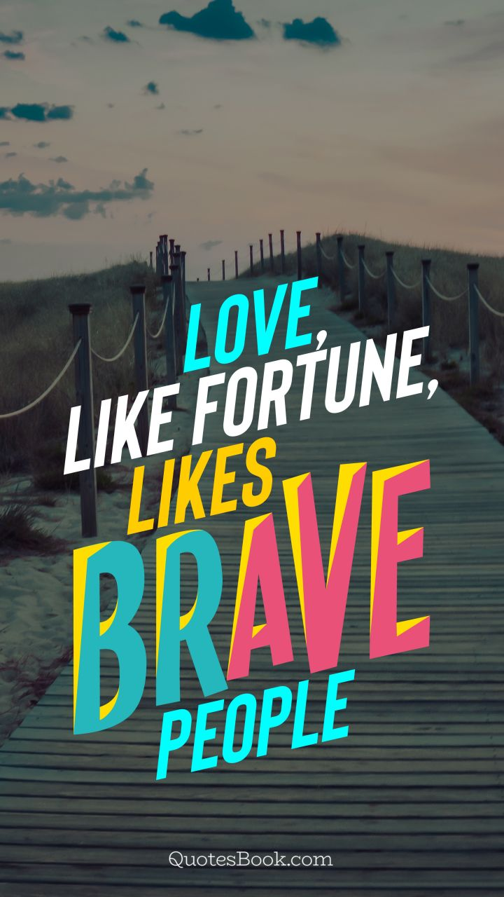 Love, like fortune, likes brave people. - Quote by QuotesBook