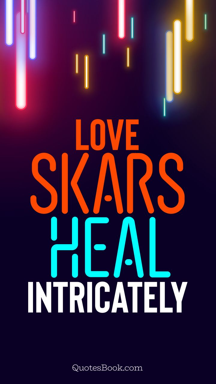 Love scars heal intricately. - Quote by QuotesBook