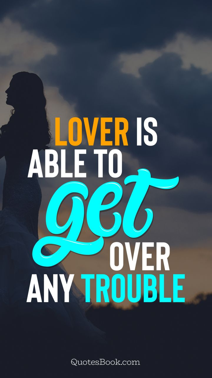 Lover is able to get over any trouble. - Quote by QuotesBook