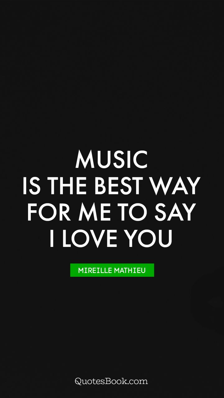 Quotes To Say I Love You Music Is The Best Way For Me To Say I Love You Quote.
