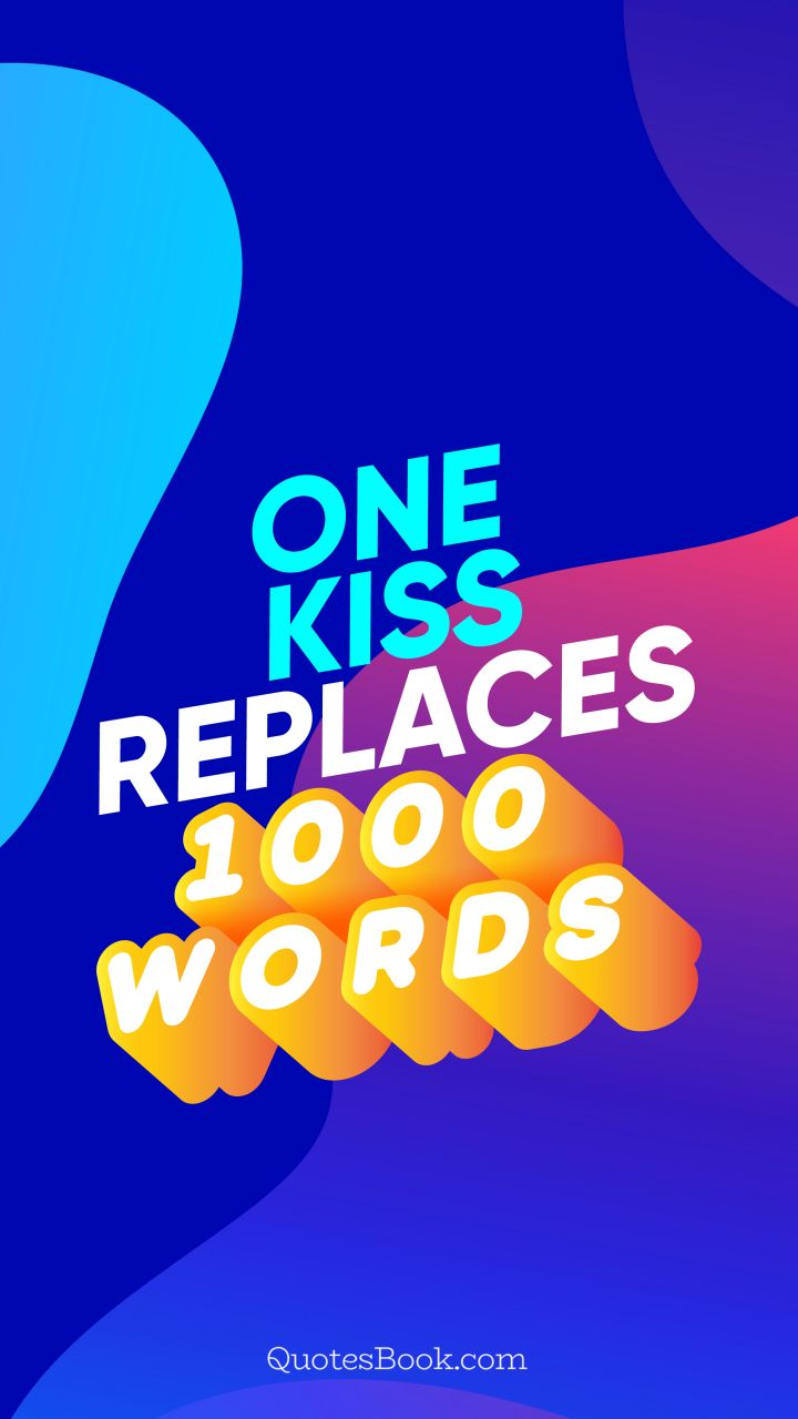 One kiss replaces 1000 words. - Quote by QuotesBook