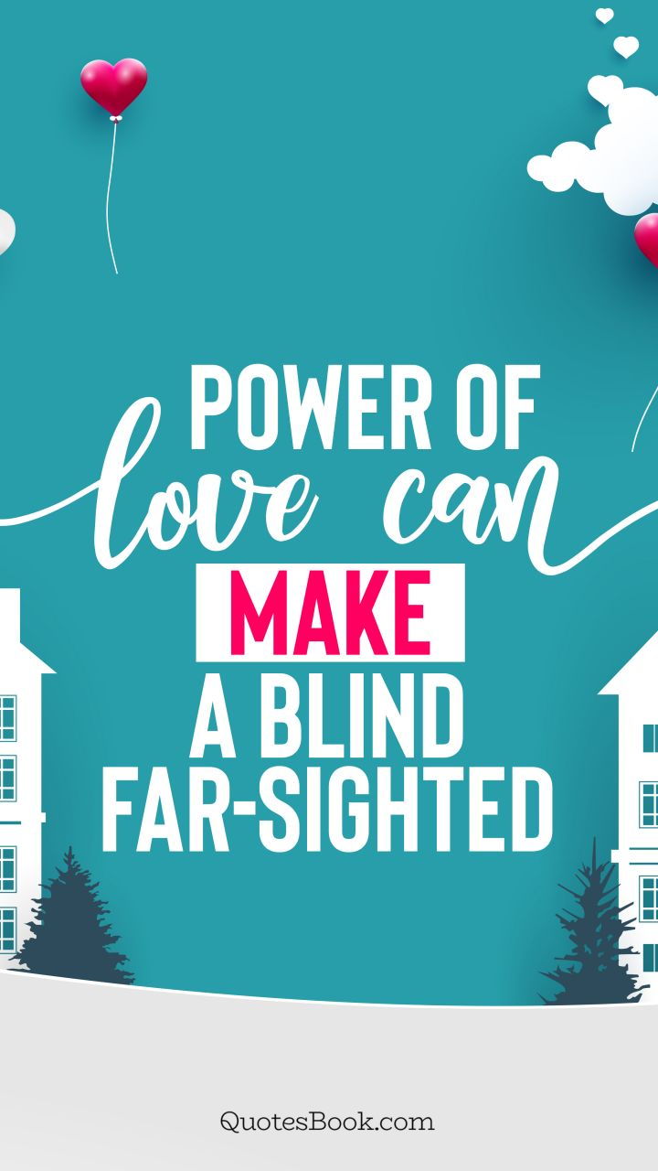 Power of love can make a blind far-sighted