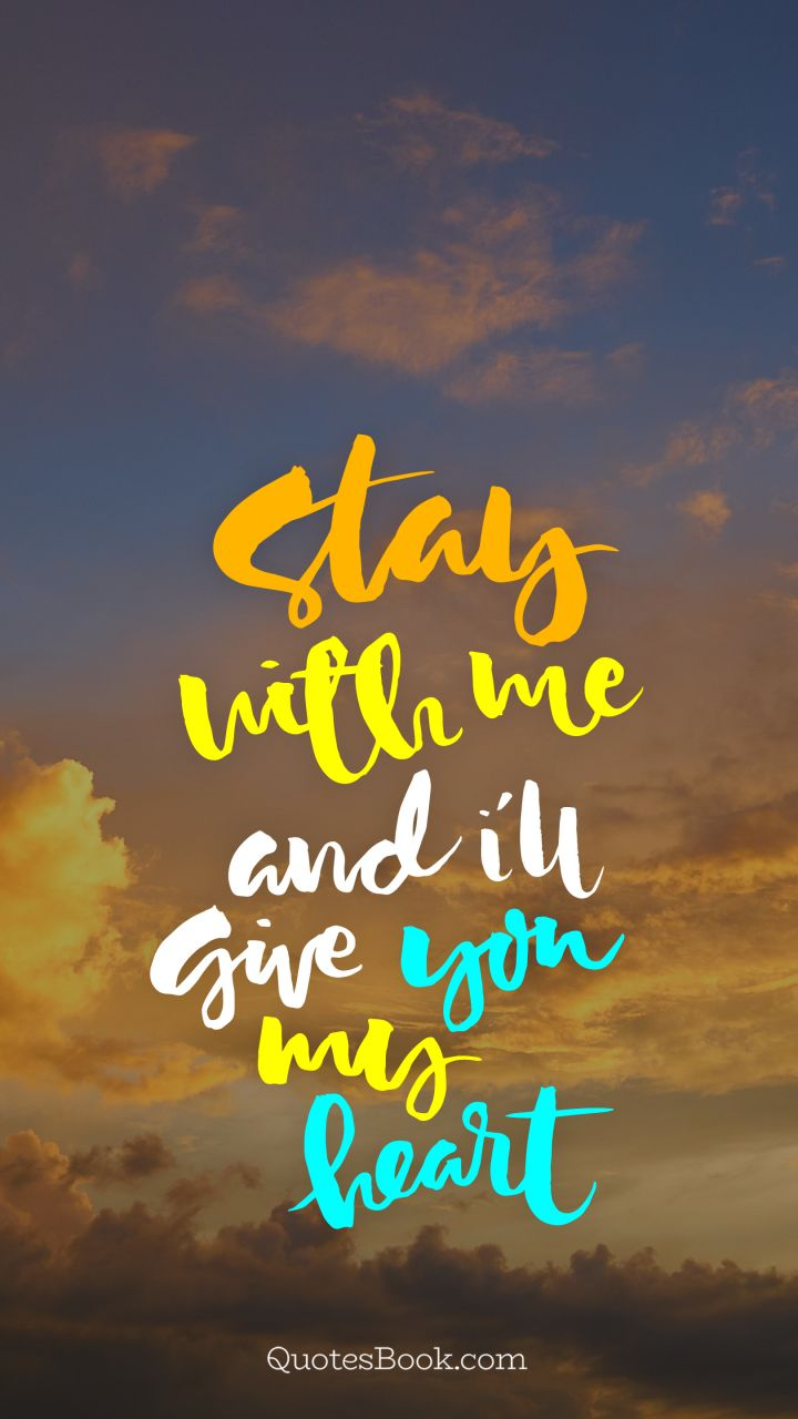 Stay With Me And Ill Give You My Heart Quotesbook