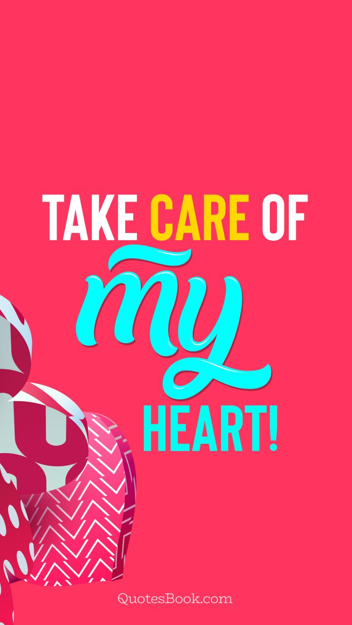 Take Care Of My Heart Quote By Quotesbook Quotesbook