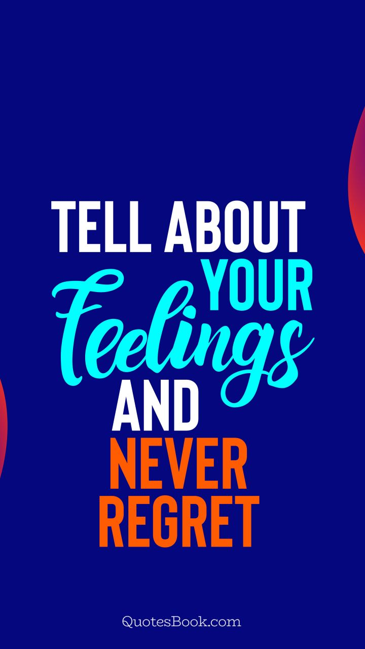 Tell about your feelings and never regret. - Quote by QuotesBook