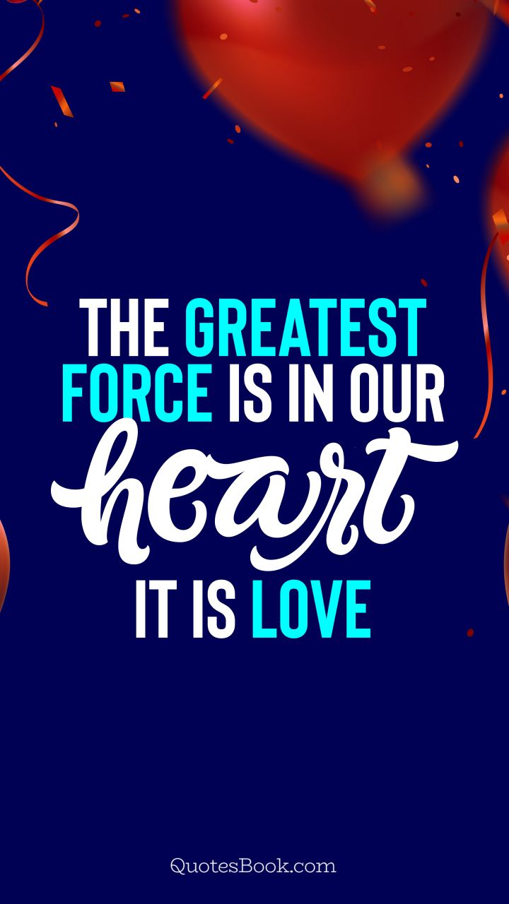 The greatest force is in our heart. It is love. - Quote by QuotesBook