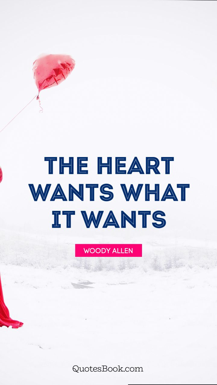 The Heart Wants What It Wants Quote By Woody Allen Quotesbook