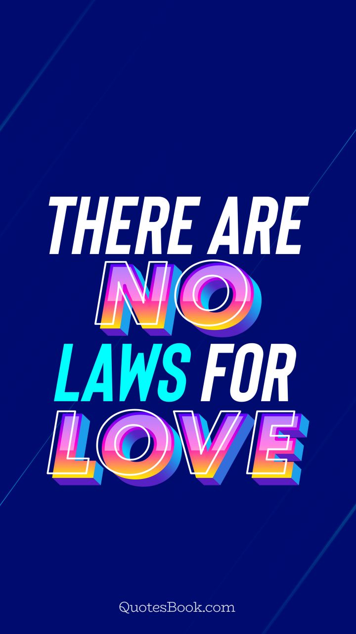 There are no laws for love. - Quote by QuotesBook