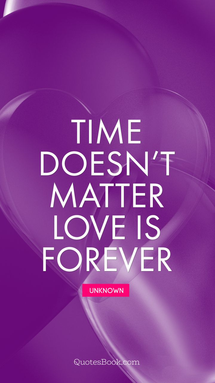 Time doesn't matter love is forever