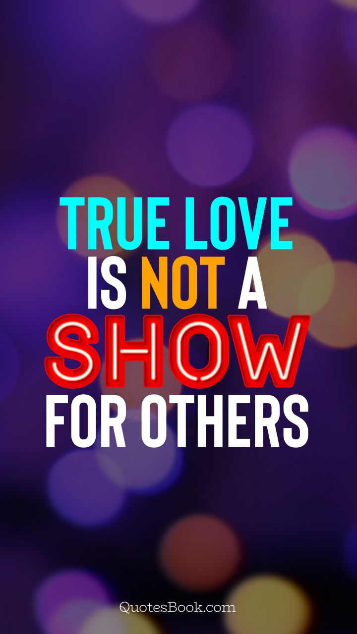 True love is not a show for others. - Quote by QuotesBook
