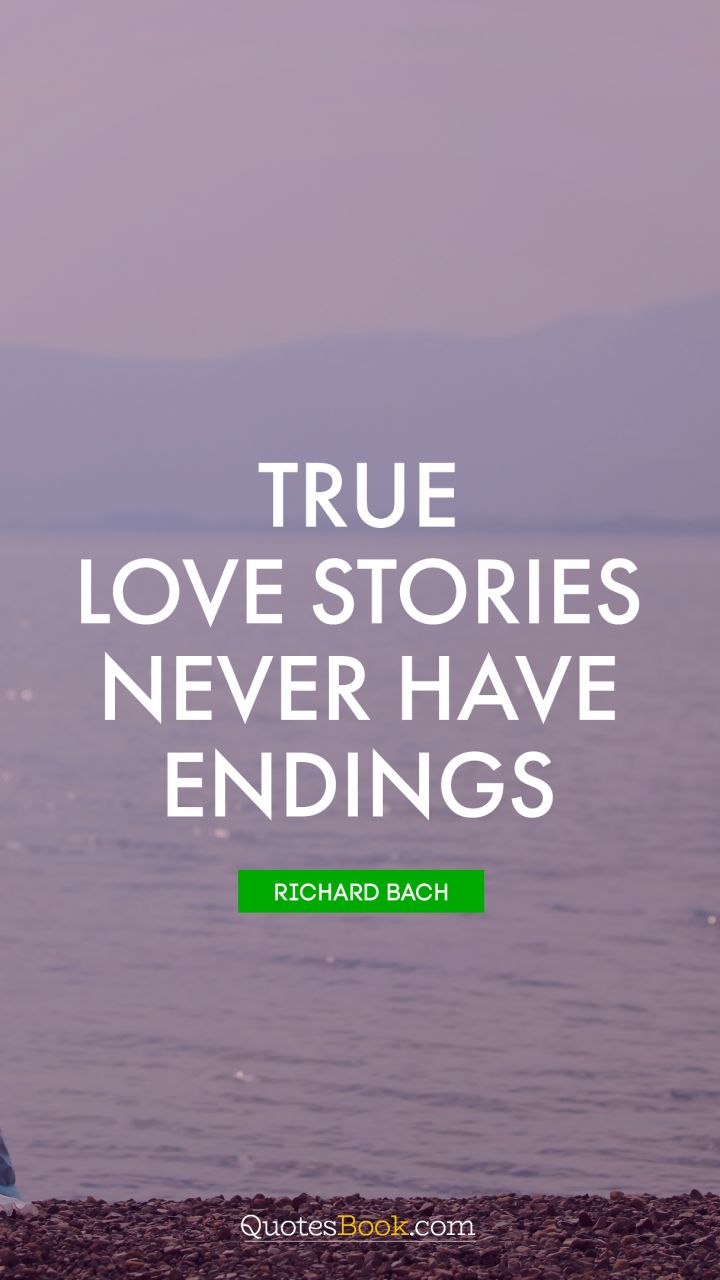 True love stories never have endings. - Quote by Richard Bach