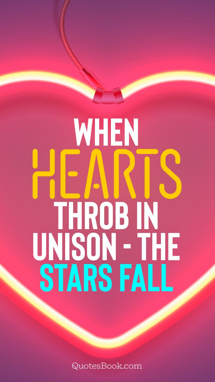 When hearts throb in unison - the stars fall. - Quote by QuotesBook