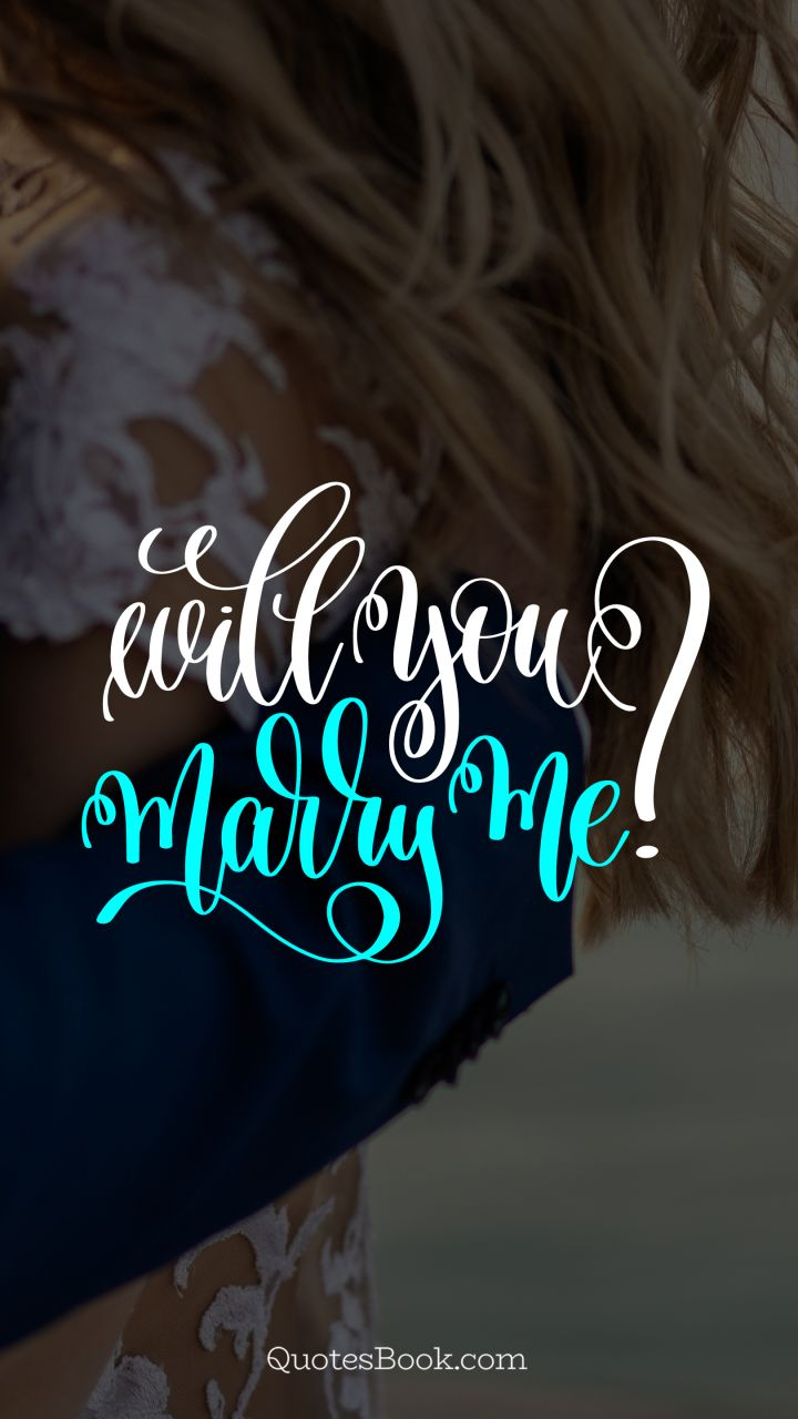 Will you marry me? - QuotesBook