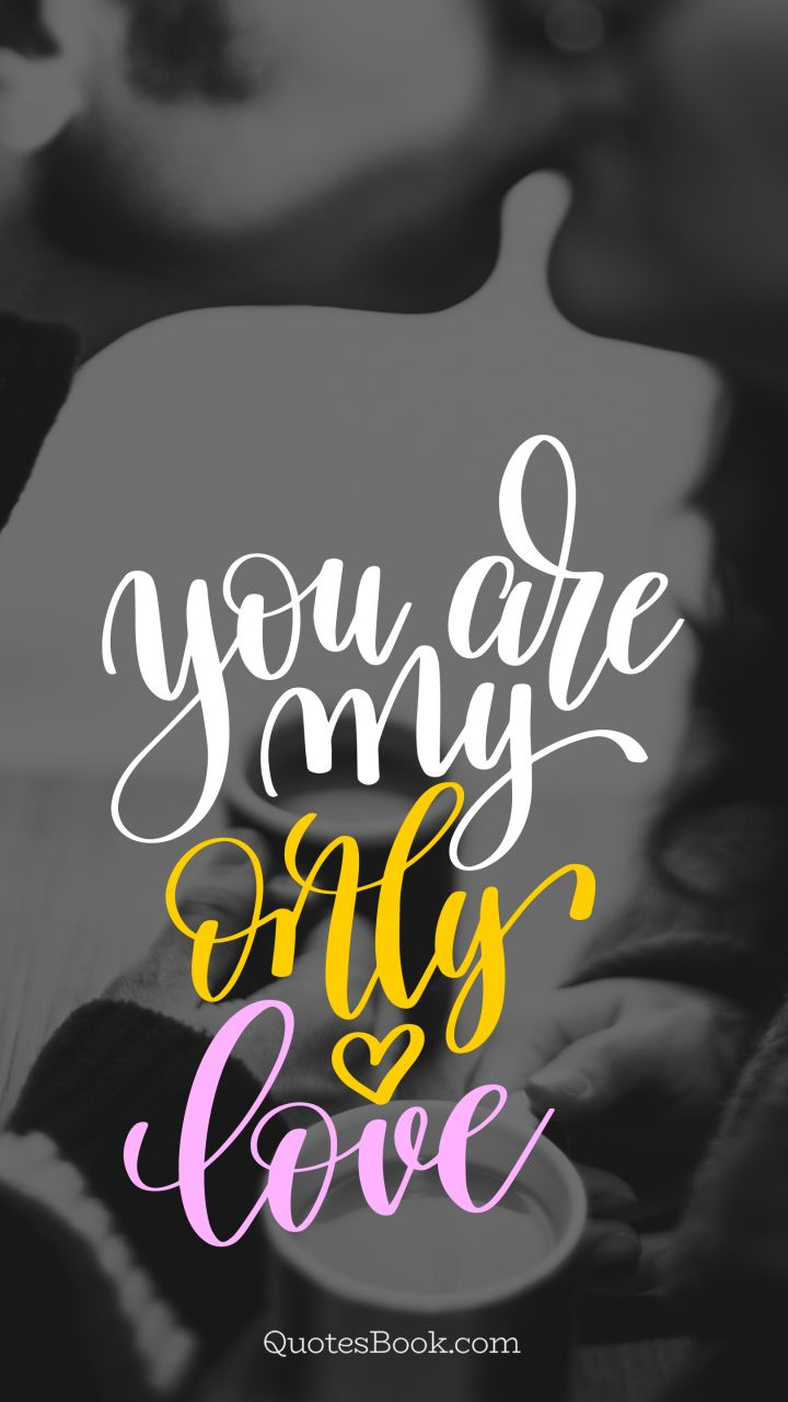 You Are My Only Love Quotesbook