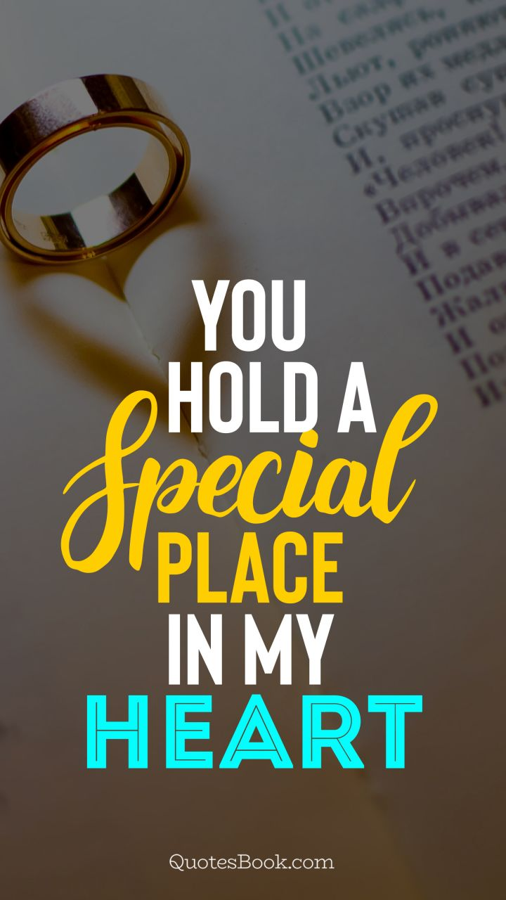 You Hold A Special Place In My Heart Quotesbook