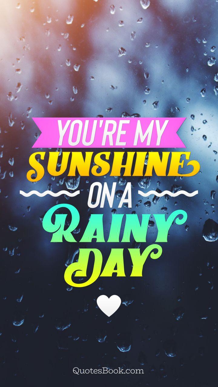 ... You're my sunshine on a rainy day