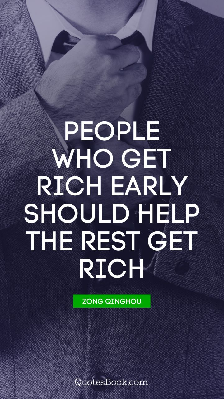 People Who Get Rich Early Should Help The Rest Get Rich Quote By