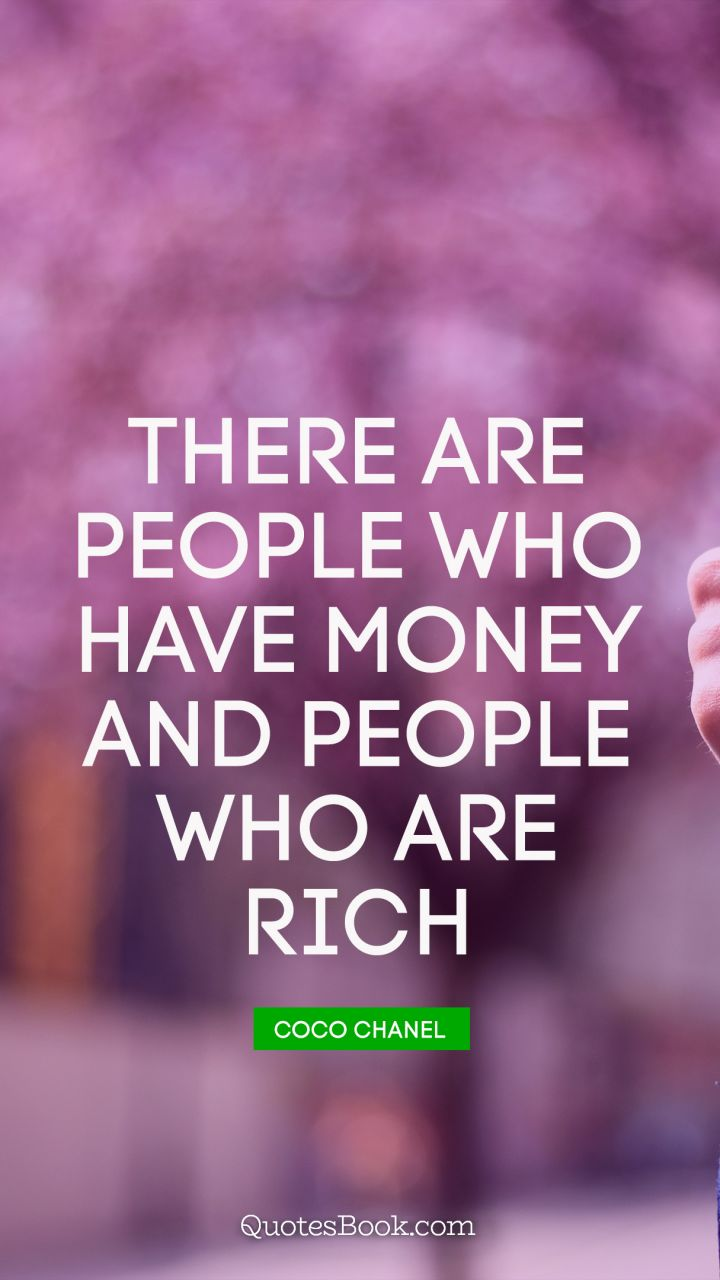 There are people who have money and people who are rich. - Quote by Coco Chanel