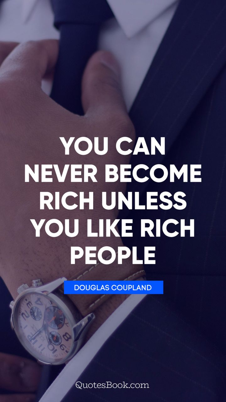 You Can Never Become Rich Unless You Like Rich People Quote By