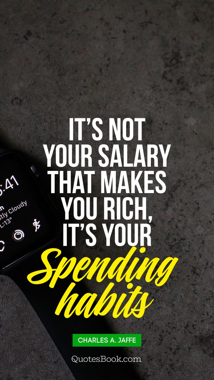 Its Not Your Salary That Makes You Rich Its Your Spending Habits