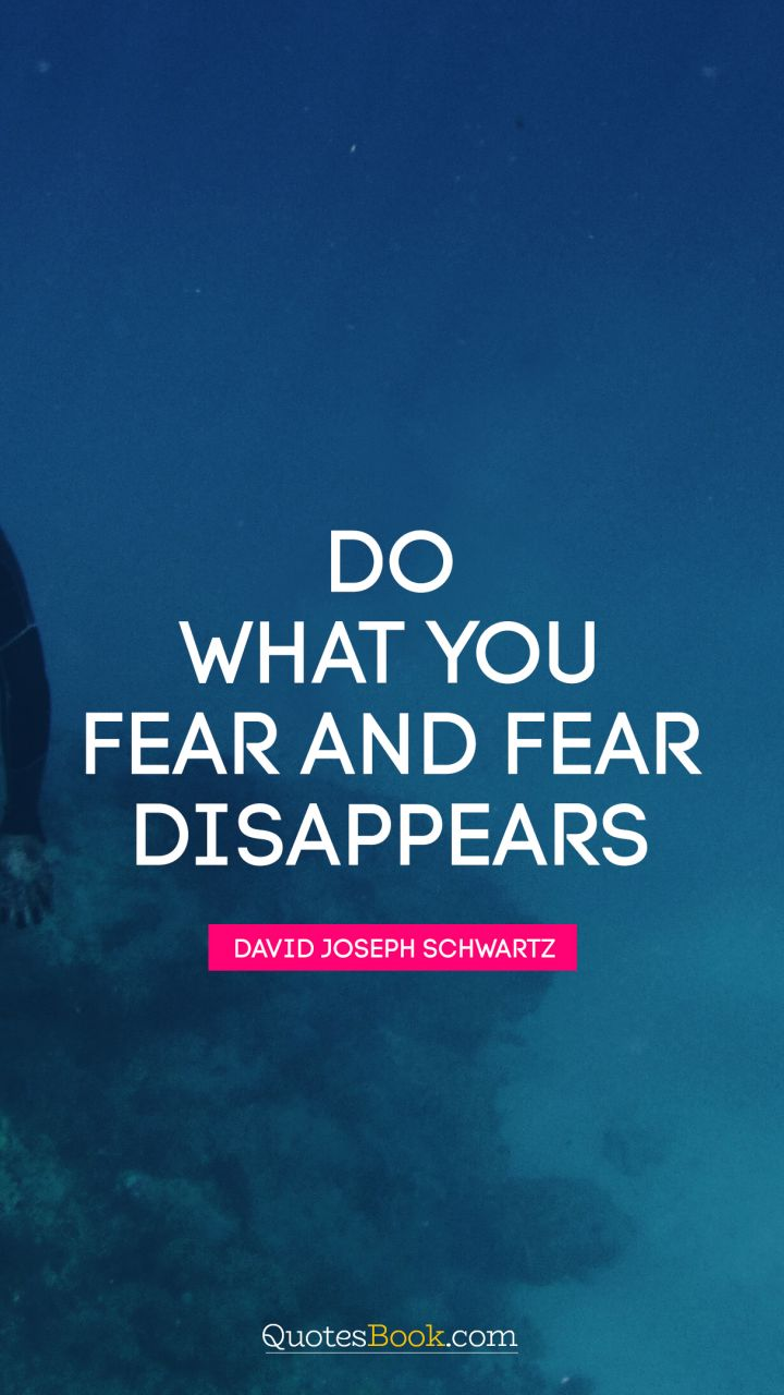 Do what you fear and fear disappears. - Quote by David Joseph Schwartz