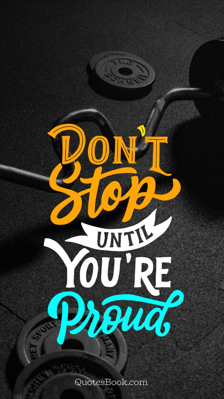 Dont Stop Until Youre Proud Quotesbook