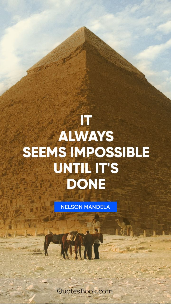 It Always Seems Impossible Until Its Done Quote By Nelson