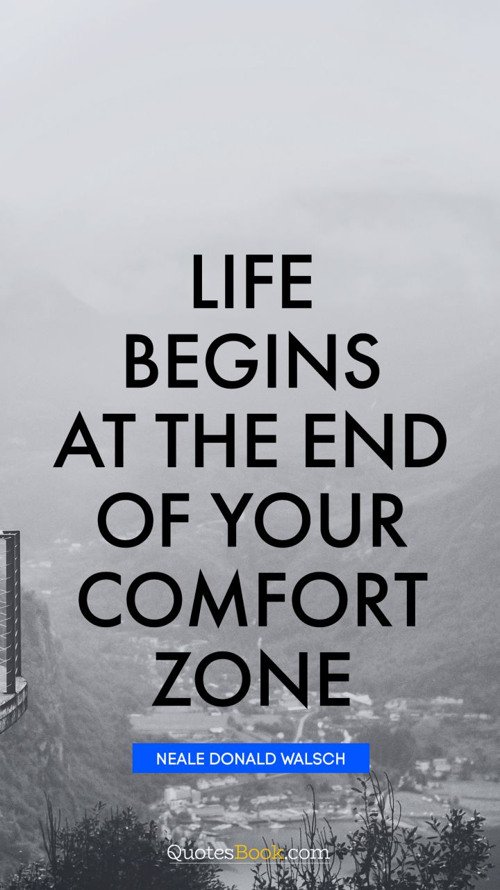 Quotes For End Of Life Life Begins At The End Of Your Comfort Zone Quoteneale
