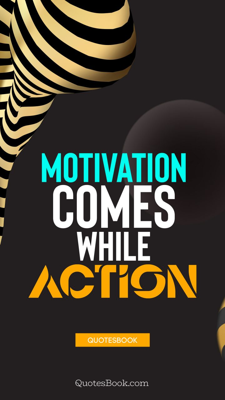 Motivation comes while action. - Quote by QuotesBook