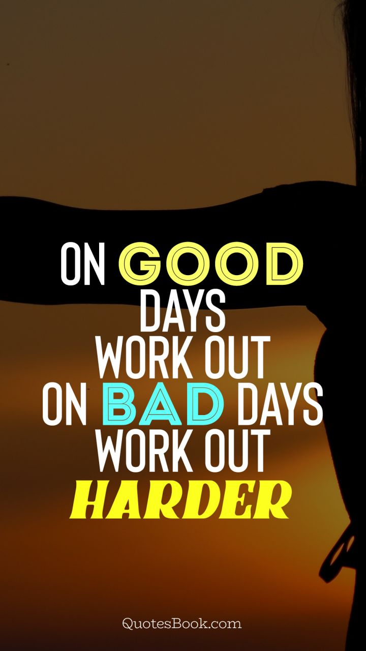 On Good Days Work Out On Bad Days Work Out Harder Quotesbook