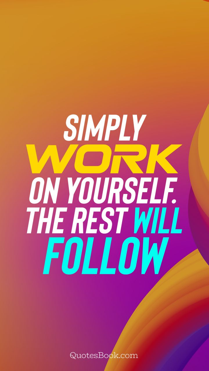 Simply work on yourself. The rest will follow