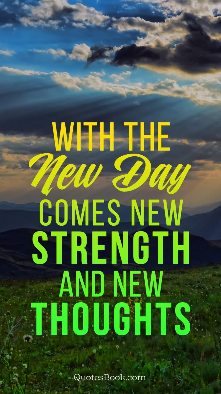 With The New Day Comes New Strength And New Thoughts Quotesbook