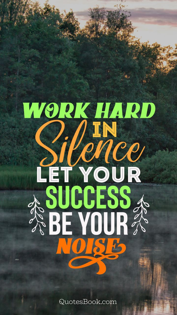 Work Hard In Silence Let Your Success Be Your Noise Quotesbook