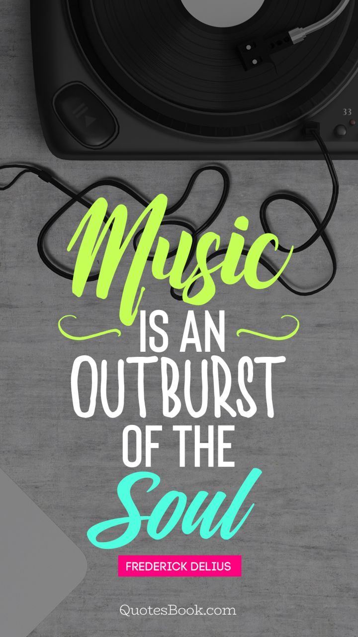 Music Is An Outburst Of The Soul Quote By Frederick Delius