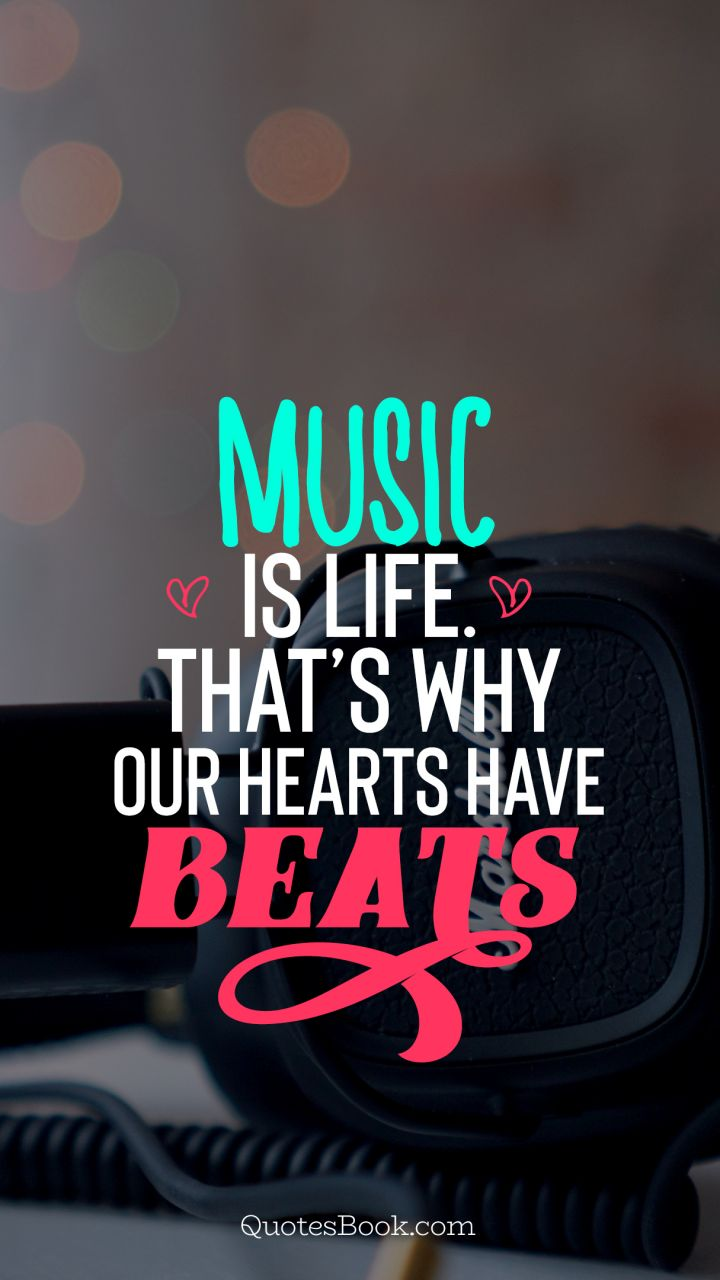 Music Quotes | Music Is Life That S Why Our Hearts Have Beats Quotesbook