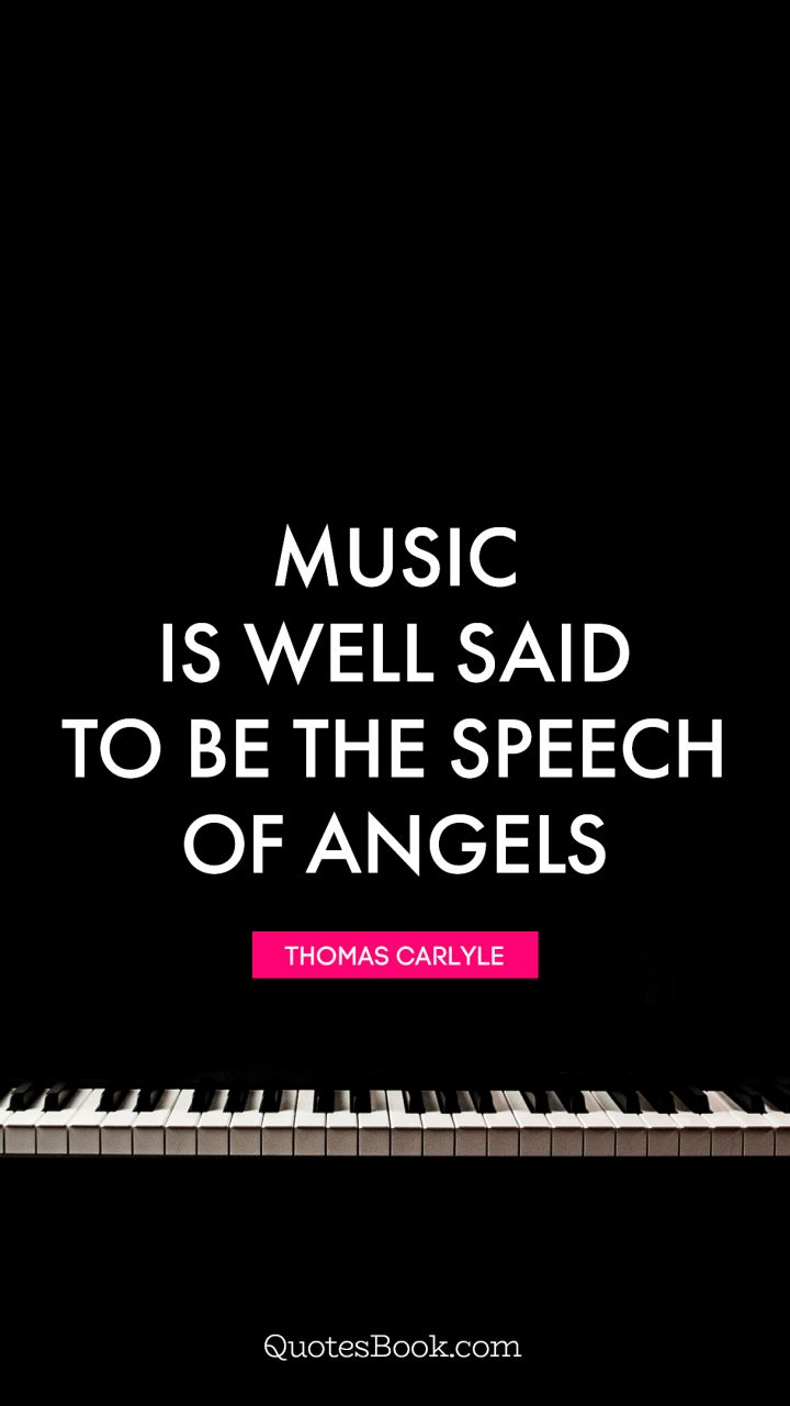 Quotes Music Music Is Well Said To Be The Speech Of Angels Quotethomas