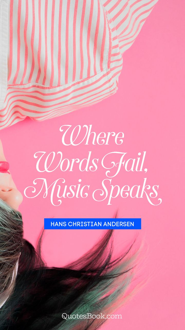 Where words fail, music speaks. - Quote by Hans Christian ...