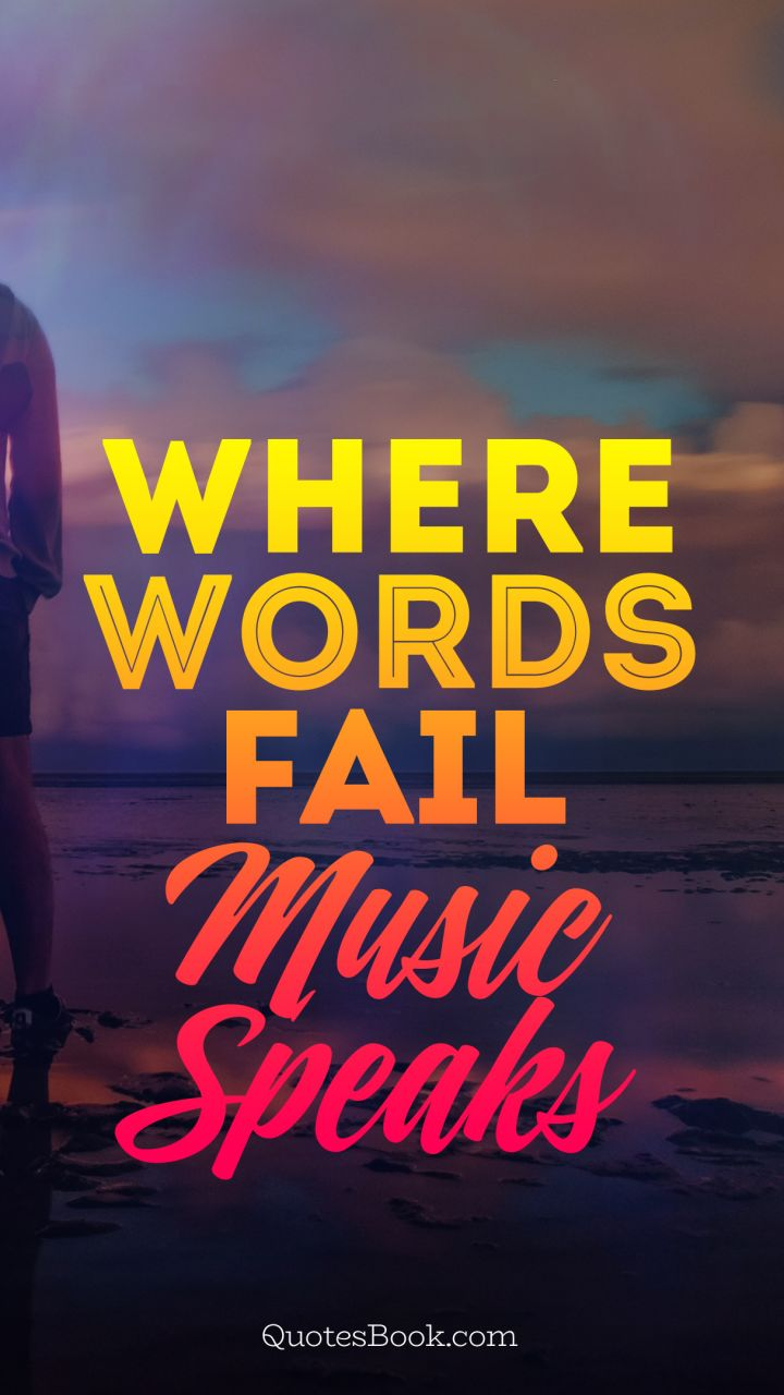 Where words fail music speaks - QuotesBook