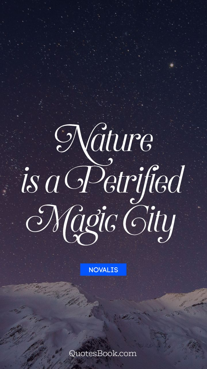 Nature is a petrified magic city. - Quote by Novalis