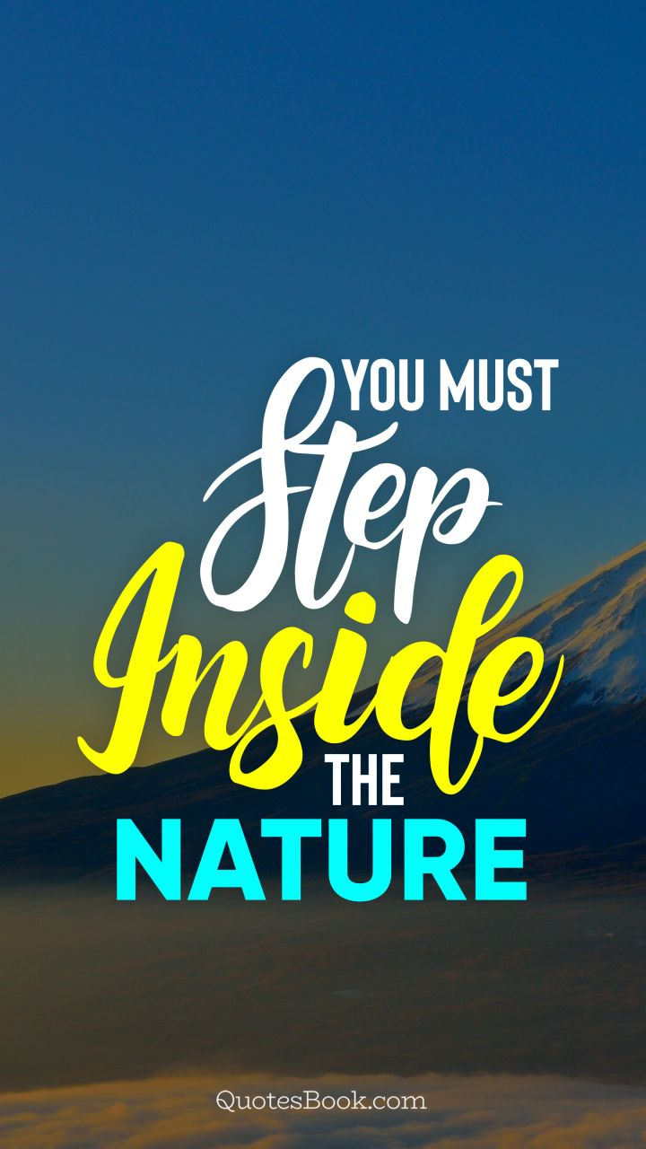 You must step inside the nature