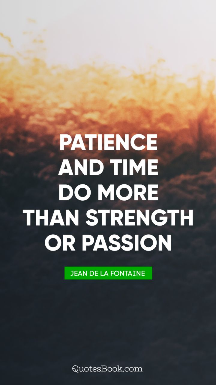 Patience And Time Do More Than Strength Or Passion Quote By Jean