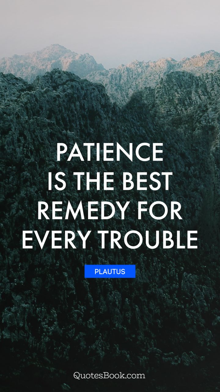 Patience is the best remedy for every trouble. - Quote by ...