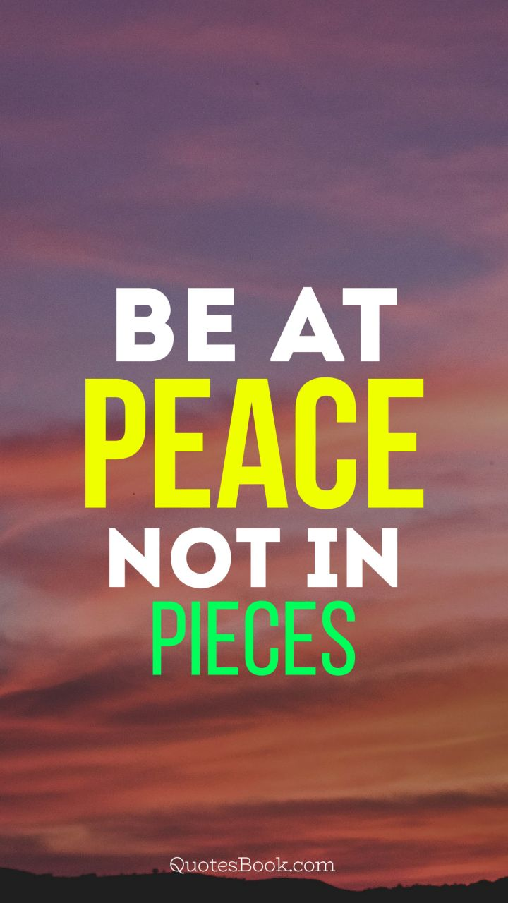 be at peace not in pieces. - Quote by Mother Teresa