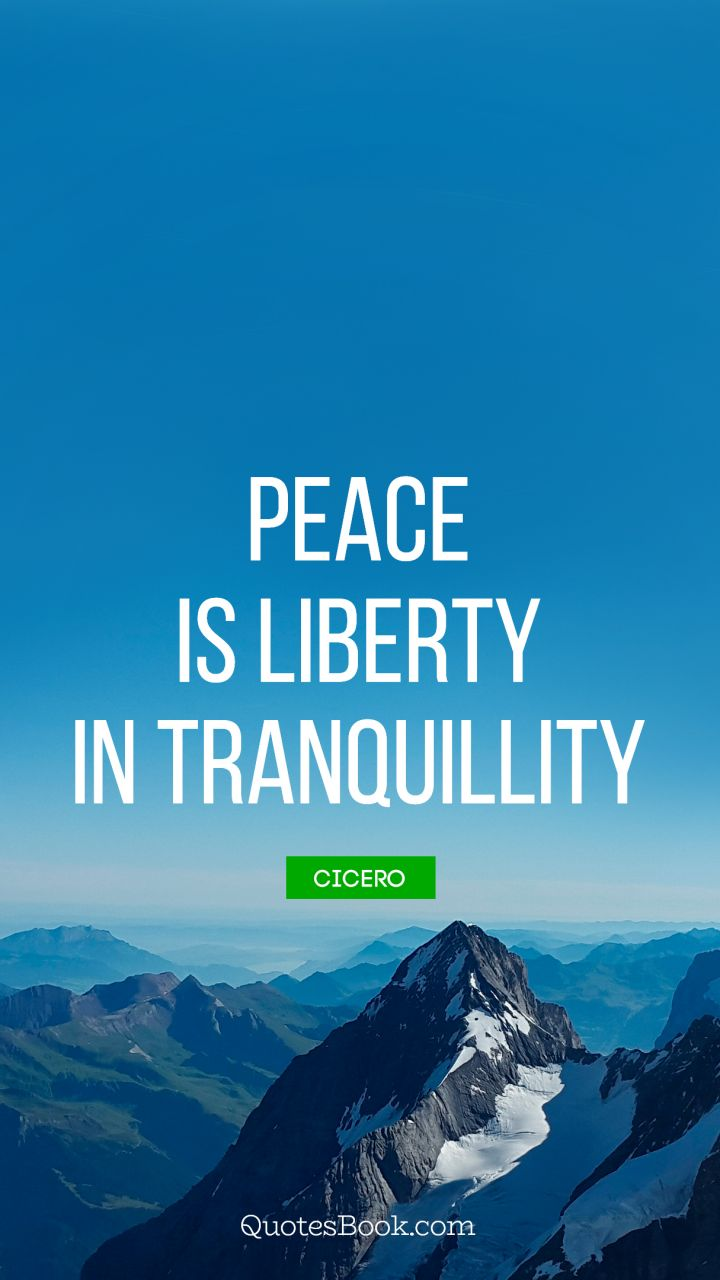 Peace is liberty in tranquillity. - Quote by Cicero