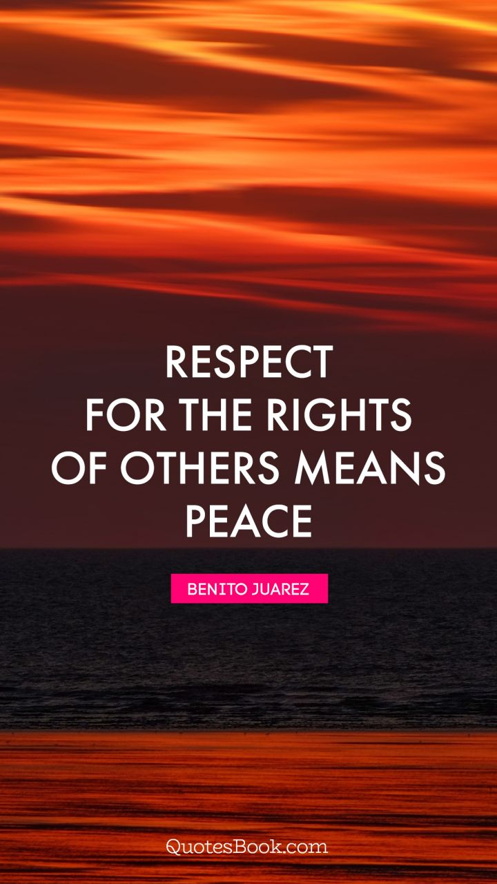 Quotes Respect Respect For The Rights Of Others Means Peace Quotebenito